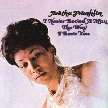 Aretha Franklin『I NEVER LOVED A MAN THE WAY I LOVE YOU』のジャケット写真 (okmusic UP's)