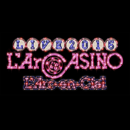 「L'Arc-en-Ciel LIVE 2015 L'ArCASINO」ハイレゾ配信 (okmusic UP's)