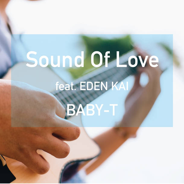 配信楽曲「BABY-T - Sound Of Love feat. EDEN KAI」