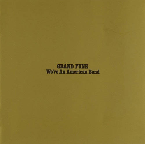 『We're an American Band』('73)/Grand Funk Railroad