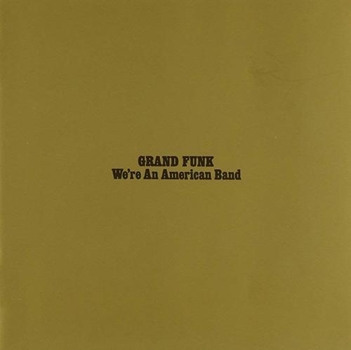 『We're an American Band』('73)/Grand Funk Railroad