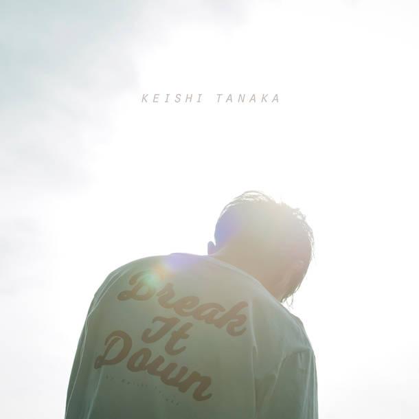配信楽曲「Break It Down」/Keishi Tanaka