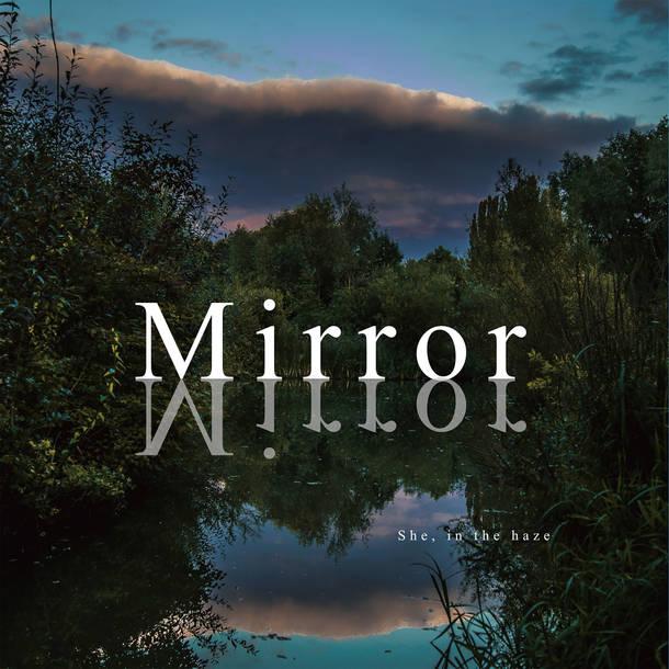 She, in the haze『Mirror』