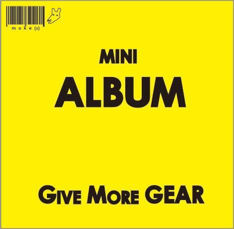 ミニアルバム『GIVE MORE GEAR』
