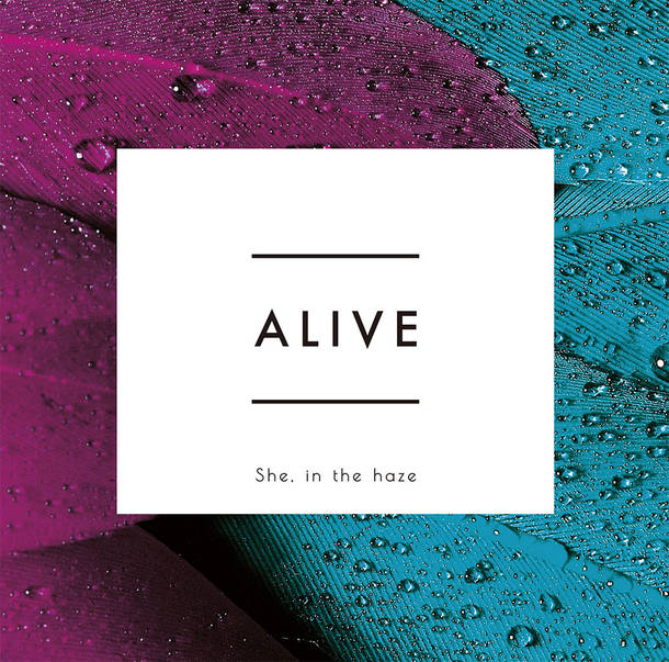 She, in the haze『ALIVE』