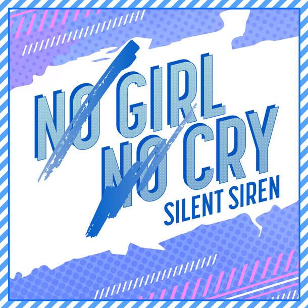 配信シングル「NO GIRL NO CRY」【SILENT SIREN Ver.】