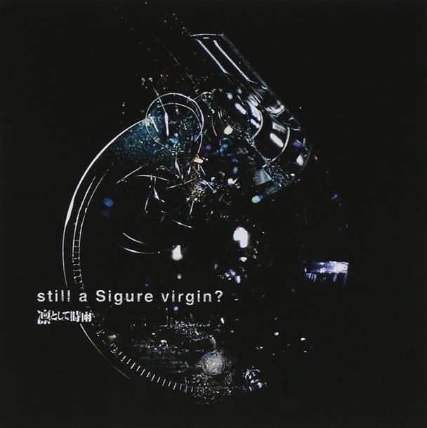 『still a Sigure virgin?』('10)/凛として時雨