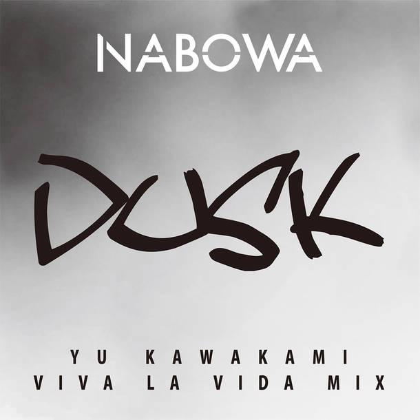 NABOWA『DUSK (YU KAWAKAMI Viva la vida MIX)』