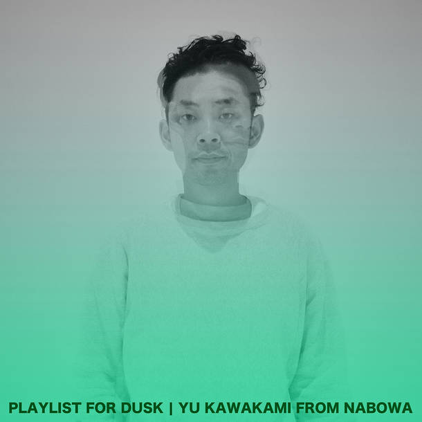 PLAYLIST FOR DUSK | YU KAWAKAMI FROM NABOWA
