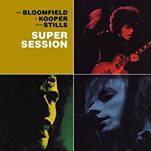 『SUPER SESSION』('68)/MIKE BLOOMFIELD、AL KOOPER、STEVE STILLS