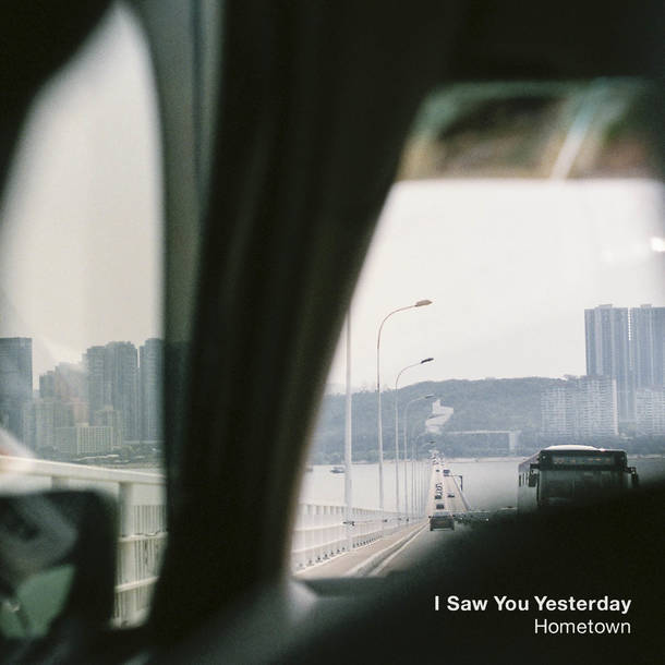 I Saw You Yesterday 『Hometown』