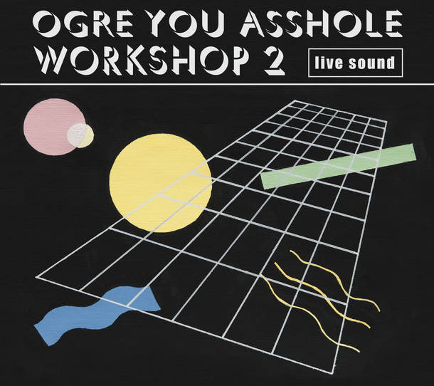 OGRE YOU ASSHOLE『workshop 2』