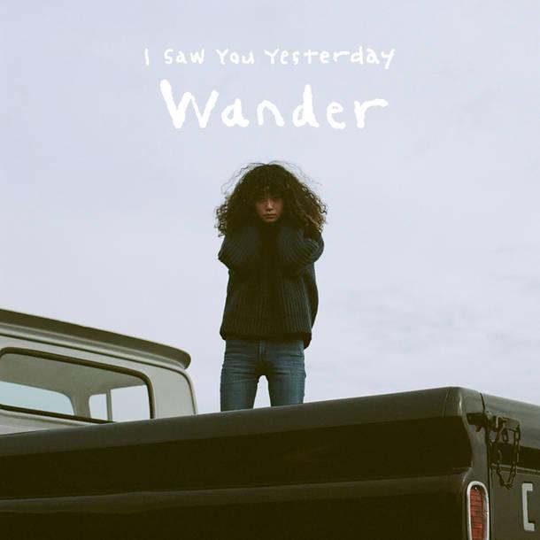 I Saw You Yesterday『Wander [Digital]』