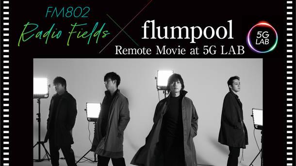 『FM802 Radio Fields×flumpool Remote Movie 【5G LAB】』