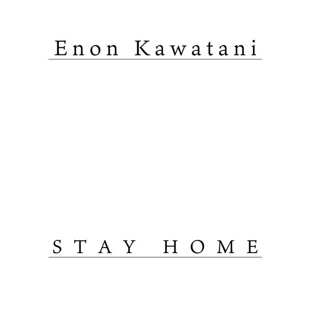 配信楽曲「STAY HOME」/Enon Kawatani