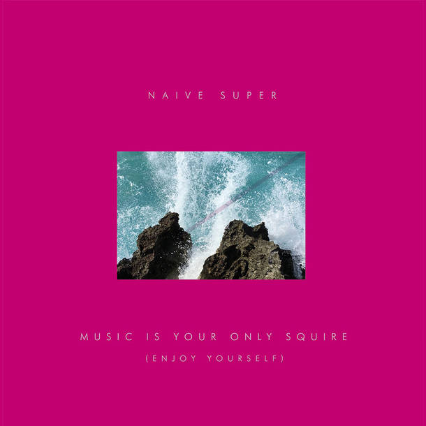 Naive Super『Music Is Your Only Squire (Enjoy Yourself Version)』