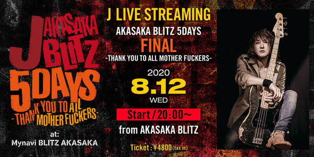 『J LIVE STREAMING  AKASAKA BLITZ 5DAYS FINAL  -THANK YOU TO ALL MOTHER FUCKERS-』