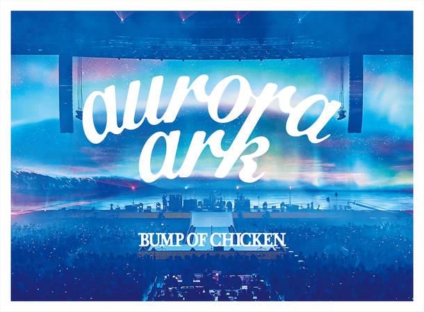 ライブDVD&Blu-ray『BUMP OF CHICKEN TOUR 2019 aurora ark TOKYO DOME』