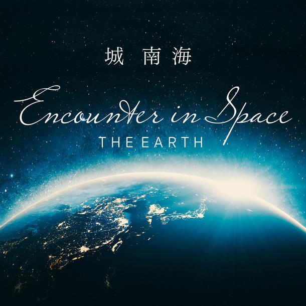 配信シングル「Encounter in Space ‶THE EARTH″」
