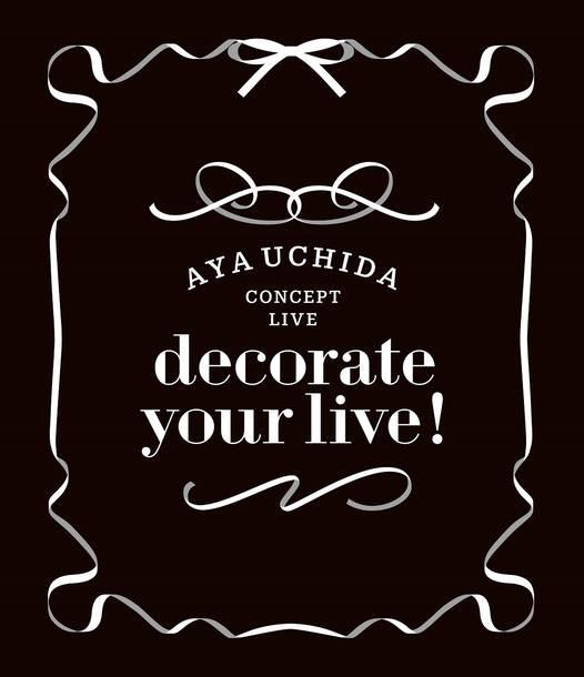 ライブBlu-ray『AYA UCHIDA CONCEPT LIVE~decorate your live!~ LIVE Blu-ray』