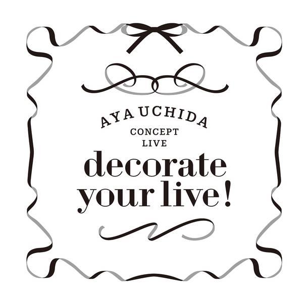 ライブアルバム『AYA UCHIDA CONCEPT LIVE~decorate your live!~ LIVE ALBUM』