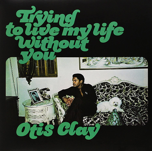 『Trying To Live My Life Without You』('72)/Otis Clay