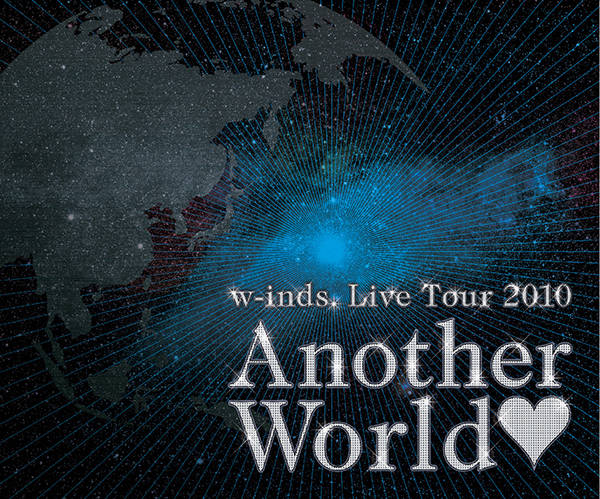 """w-inds. Live Tour 2010 """"Another World"""""""