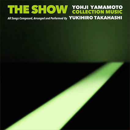 アルバム『THE SHOW / YOHJI YAMAMOTO COLLECTION MUSIC by Yukihiro Takahashi』/高橋幸宏