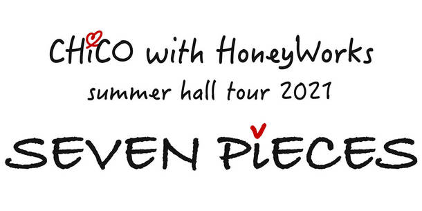 『LAWSON presents CHiCO with HoneyWorks summer hall tour 2021 SEVEN PiECES』