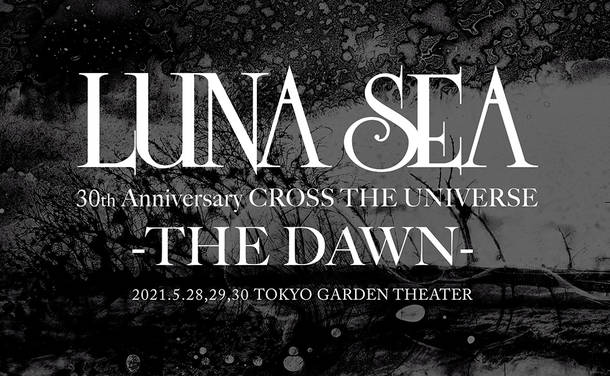 『LUNA SEA 30th Anniversary CROSS THE UNIVERSE -THE DAWN-』