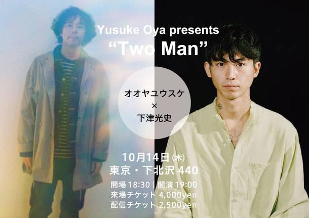 "Yusuke Oya presents ""Two Man"" オオヤユウスケ×下津光史"