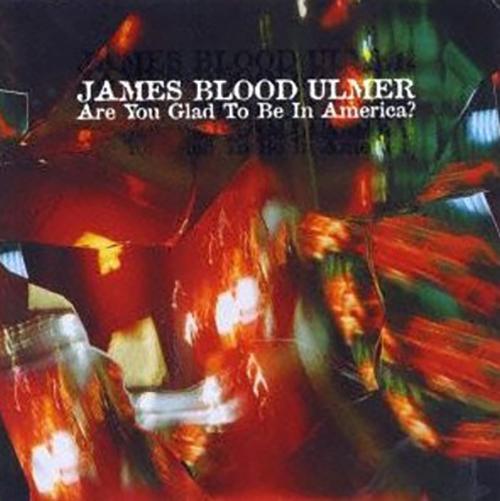 『アー・ユー・グラッド・トゥ・ビー・イン・アメリカ?』('80)/James Blood Ulmer