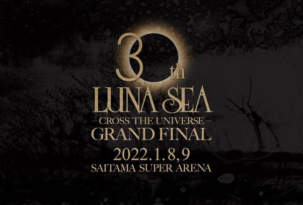 『LUNA SEA 30th Anniversary Tour -CROSS THE UNIVERSE- GRAND FINAL SAITAMA SUPER ARENA』