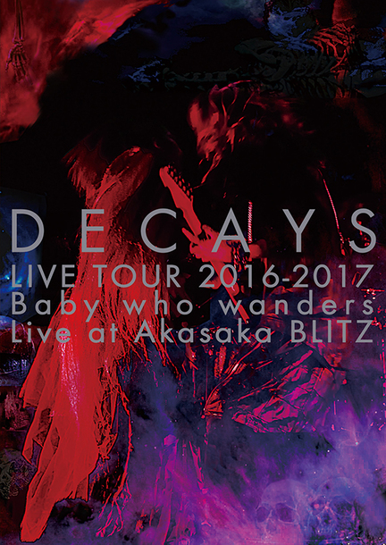 DVD「DECAYS LIVE TOUR 2016-2017 Baby who wanders Live at Akasaka BLITZ」