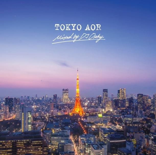 アルバム『TOKYO AOR mixed by DJ OSSHY』