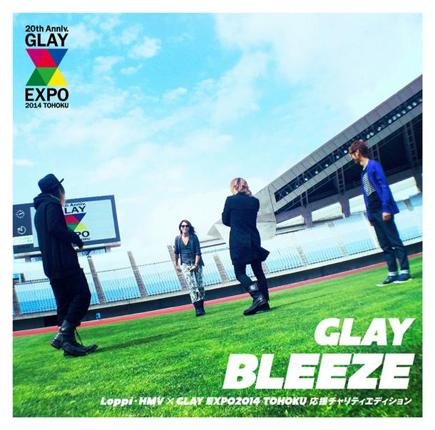 シングル「BLEEZE~Loppi・HMV×GLAY EXPO2014 TOHOKU応援チャリティエディション~」