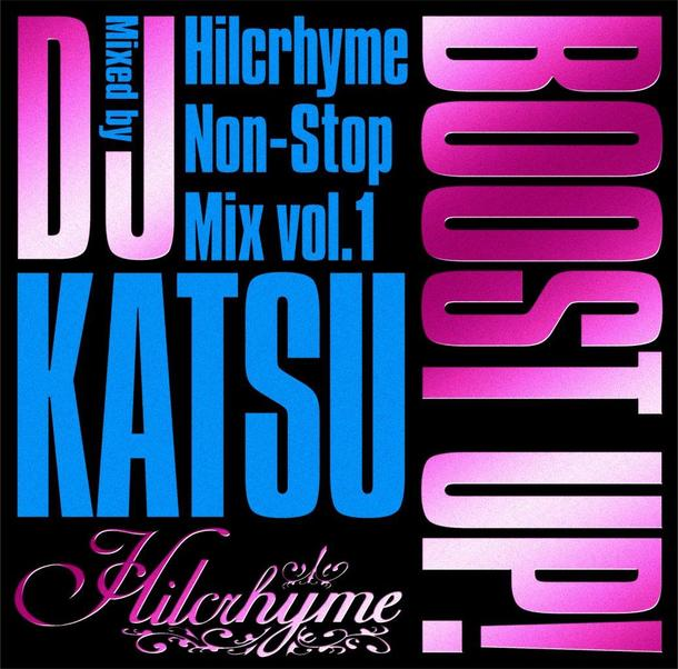 Non-Stop MIX CD『BOOST UP! ~Hilcrhyme Non-Stop MIX vol.1~Mixed by DJ KATSU』