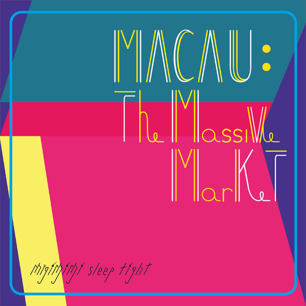 Migimimi sleep tight 3rd Digital Single『MACAU:The Massive Market』