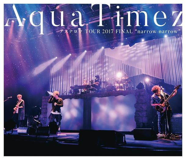 "Blu-ray『Aqua Timez アスナロウ TOUR 2017 FINAL ""narrow narrow""』"