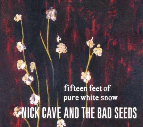 「Fifteen Feet of Pure White Snow」/Nick Cave and the Bad Seeds