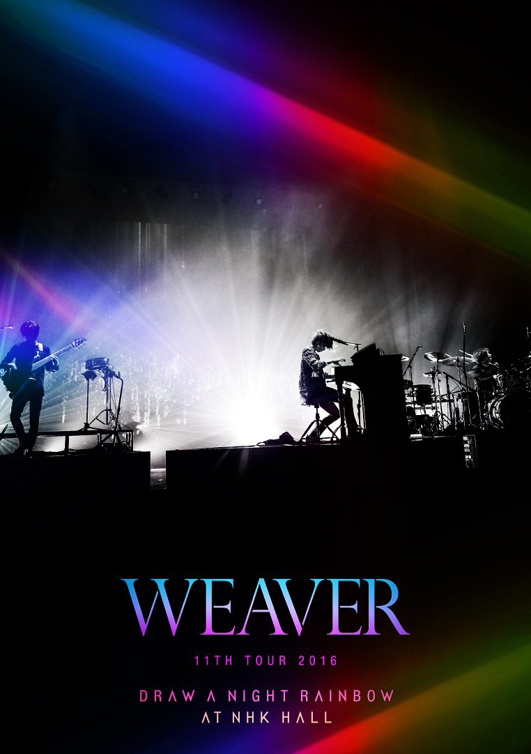 DVD『WEAVER 11th TOUR 2016「Draw a Night Rainbow」 at NHK HALL』