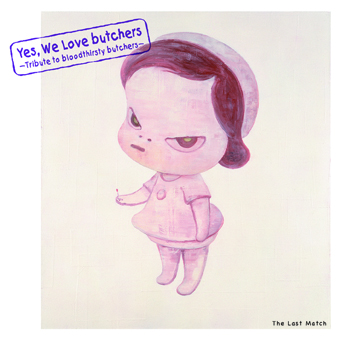 アルバム『Yes, We Love butchers  ~Tribute to bloodthirsty butchers~  The Last Match』