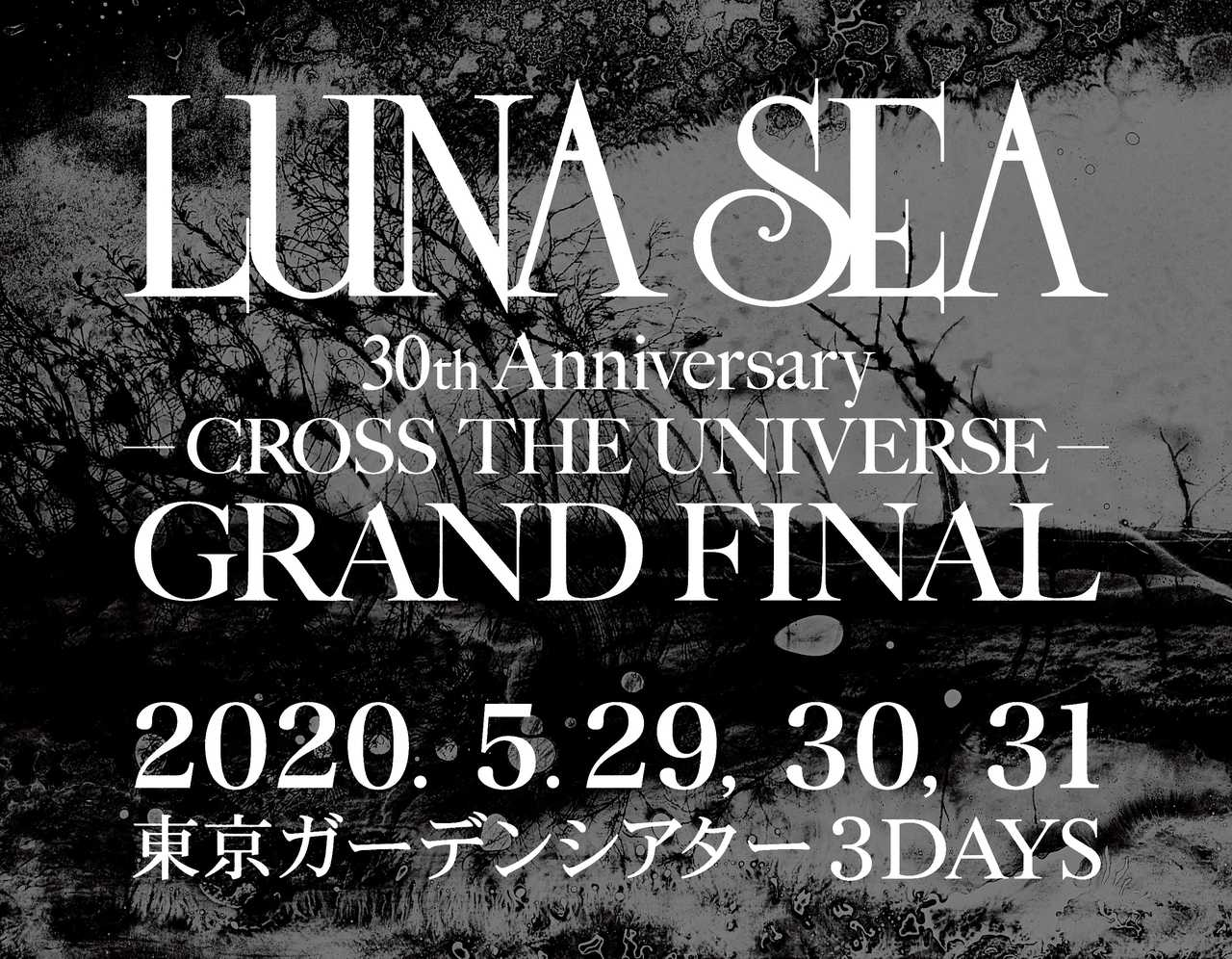 『LUNA SEA 30th Anniversary -CROSS THE UNIVERSE- GRAND FINAL』