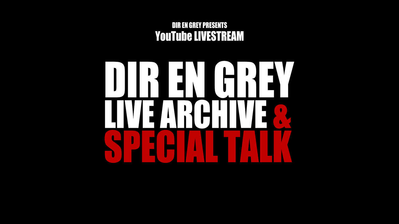YouTube生配信番組『DIR EN GREY LIVE ARCHIVE & SPECIAL TALK』