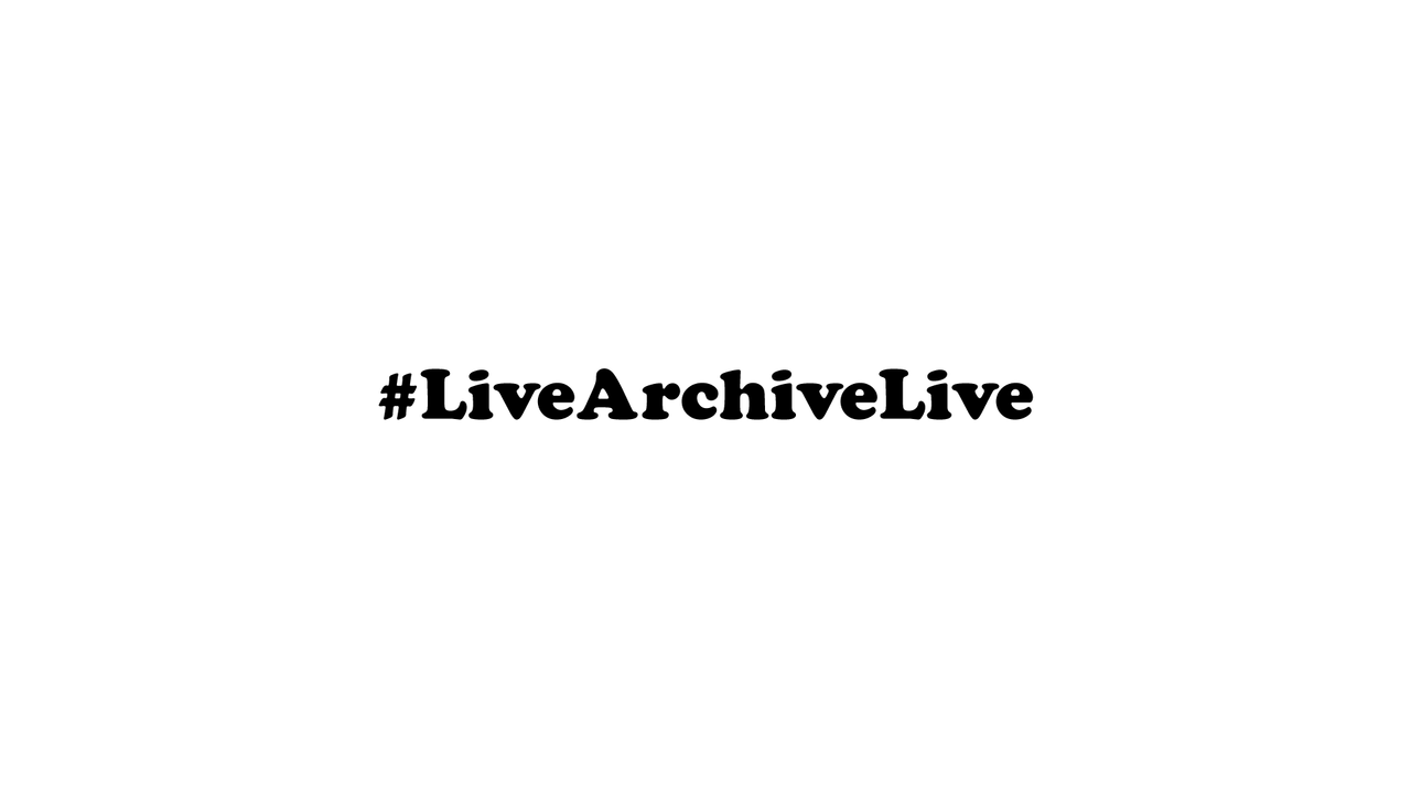 『#LiveArchiveLive』