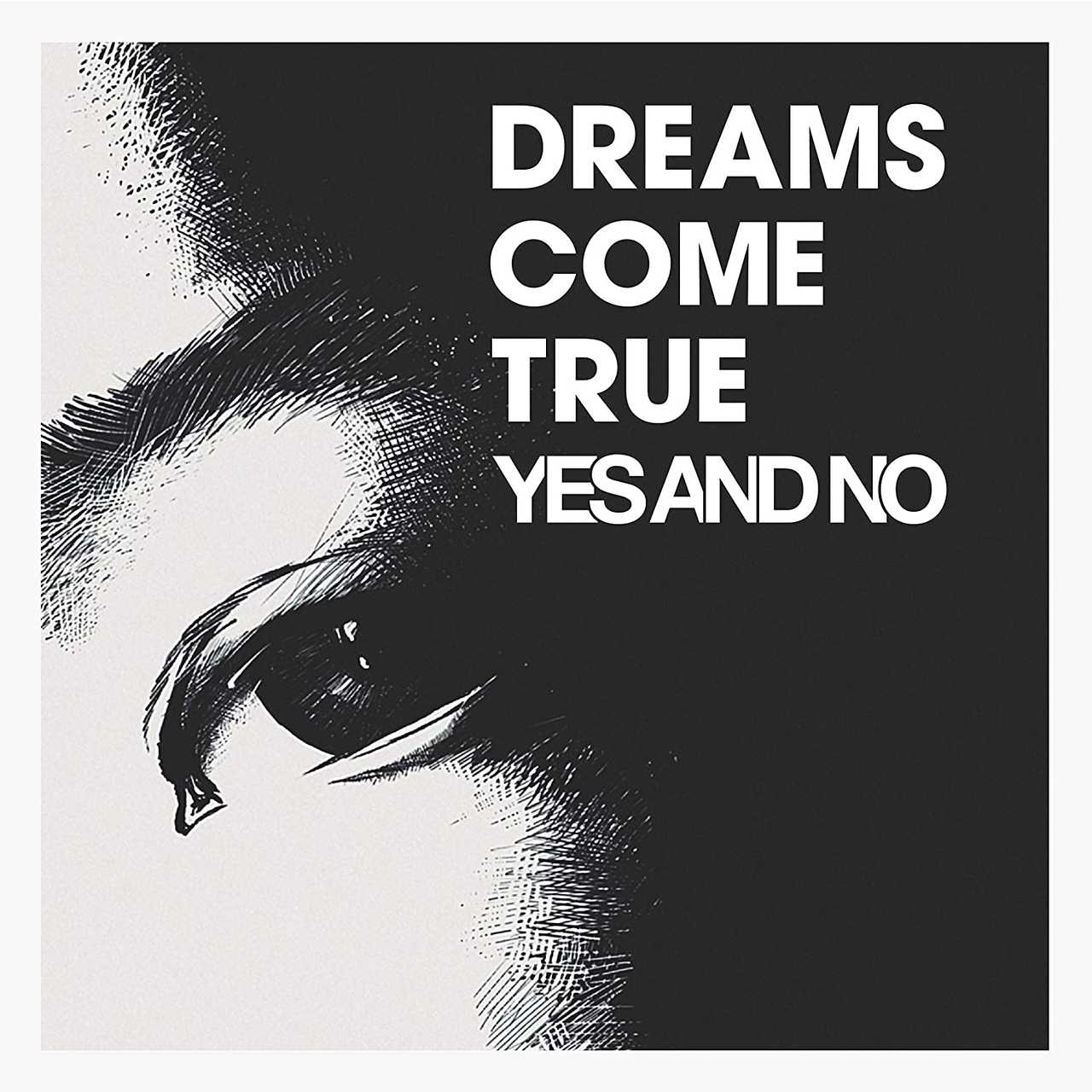 「YES AND NO」DREAMS COME TRUEから窮屈に生きている私たちへ