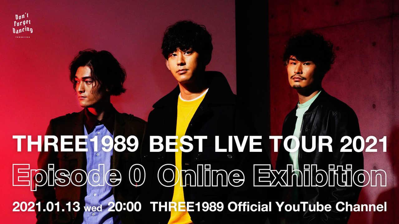 『THREE1989 BEST LIVE TOUR 2021 Episode 0 Online Exhibition』