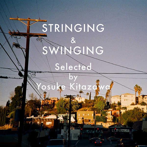 プレイリスト「STRINGING & SWINGING Selected by Yosuke Kitazawa」